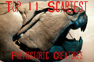 Top 11 Scariest Prehistoric Animals